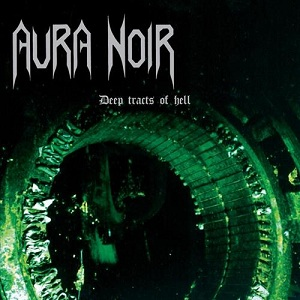 Aura Noir-Deep Tracts of Hell