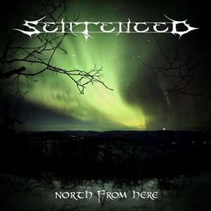 Sentenced - North From Here