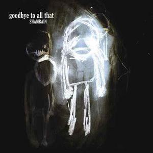 ShamRain - Goodbye To All That