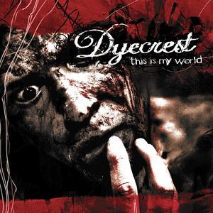 Dyecrest - This Is My World