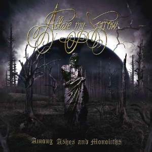Ablaze My Sorrow-Among Ashes and Monoliths